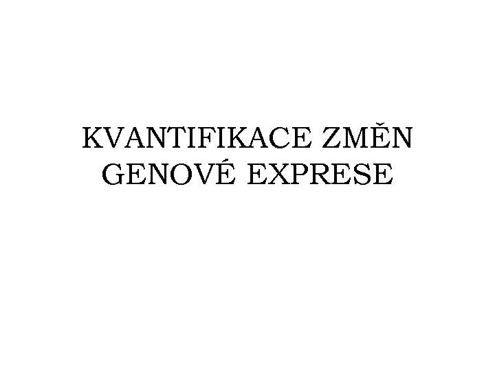 KVANTIFIKACE ZMĚN GENOVÉ EXPRESE