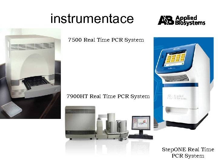 instrumentace 7500 Real Time PCR System 7900 HT Real Time PCR System Step. ONE