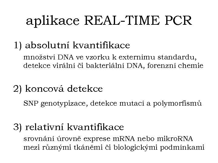 aplikace REAL-TIME PCR 1) absolutní kvantifikace množství DNA ve vzorku k externímu standardu, detekce