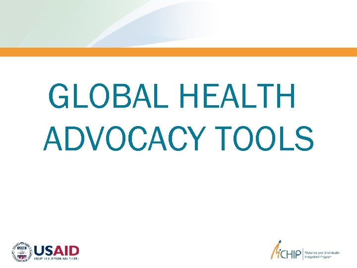 GLOBAL HEALTH ADVOCACY TOOLS