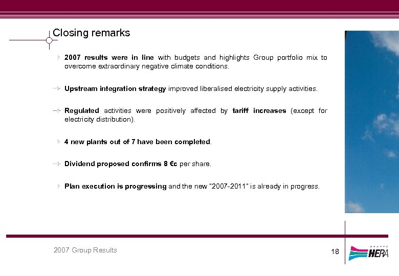 Closing remarks 2007 results were in line with budgets and highlights Group portfolio mix