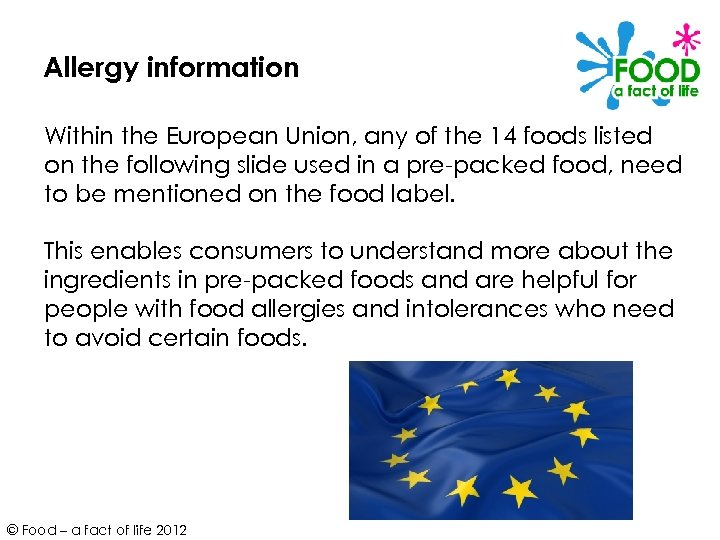 Allergy information Within the European Union, any of the 14 foods listed on the