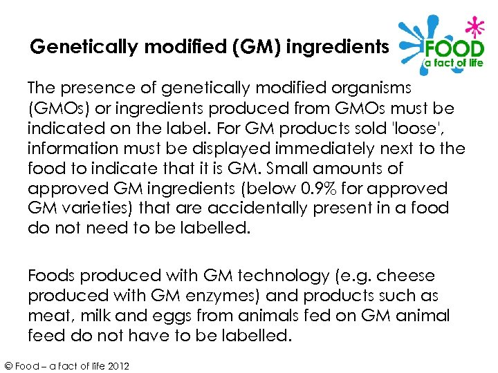 Genetically modified (GM) ingredients The presence of genetically modified organisms (GMOs) or ingredients produced