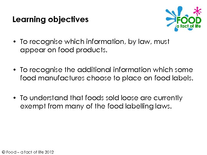 Learning objectives • To recognise which information, by law, must appear on food products.
