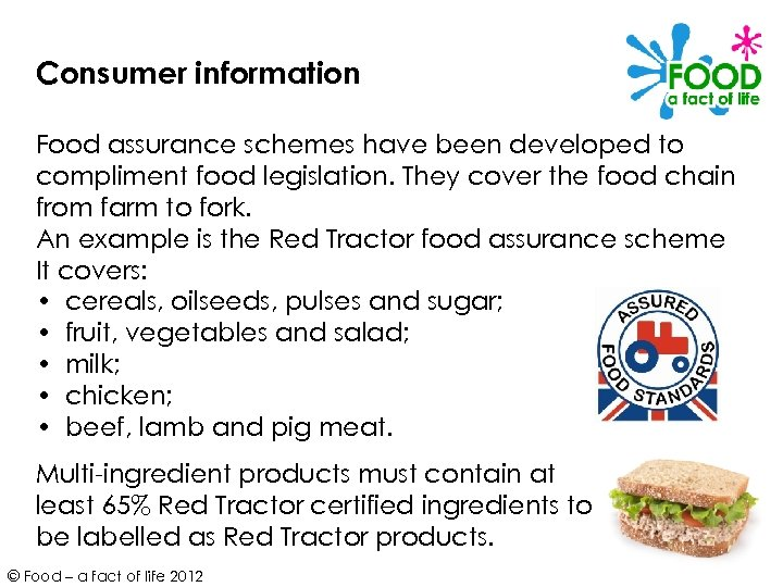 Consumer information Food assurance schemes have been developed to compliment food legislation. They cover