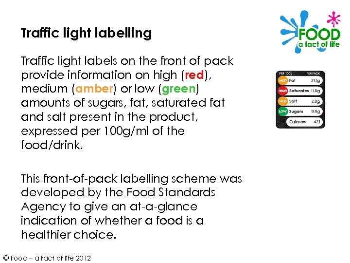 Traffic light labelling Traffic light labels on the front of pack provide information on