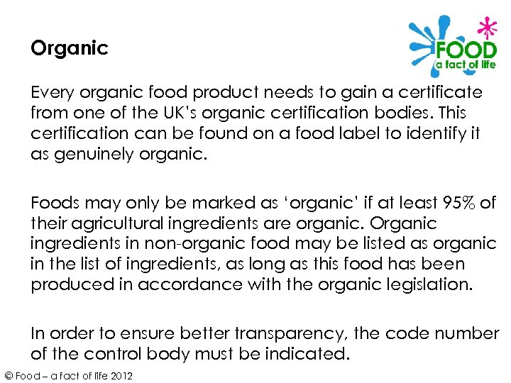 Organic Every organic food product needs to gain a certificate from one of the