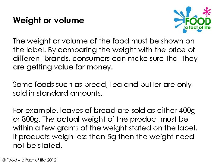 Weight or volume The weight or volume of the food must be shown on