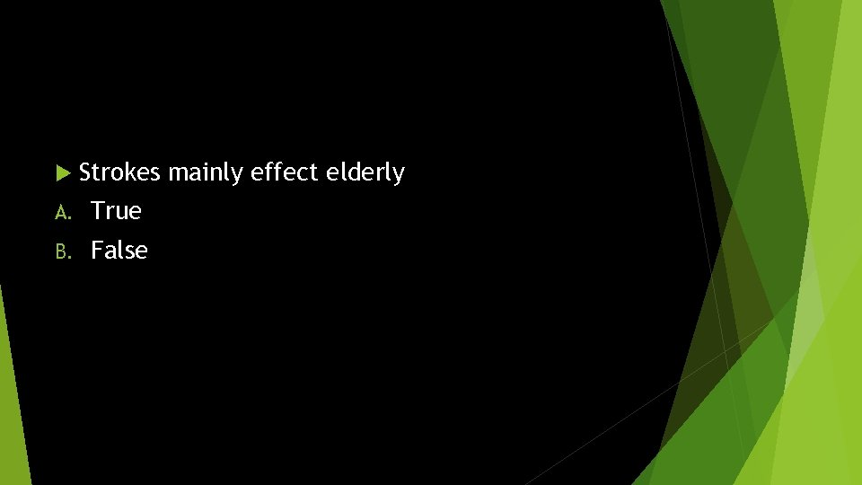 Strokes mainly effect elderly A. True B. False