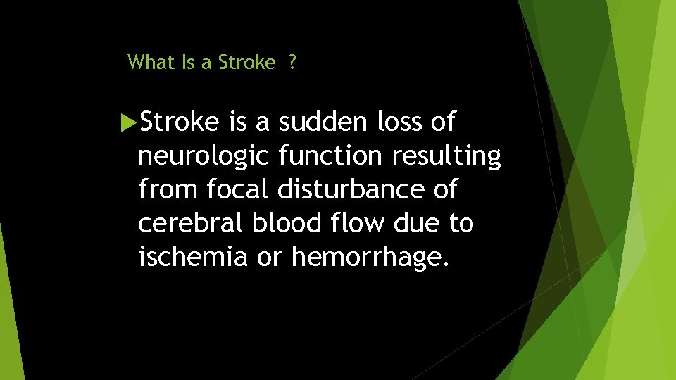 What Is a Stroke ? Stroke is a sudden loss of neurologic function resulting