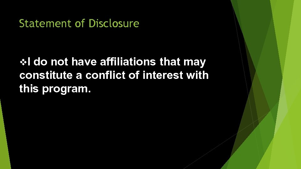 Statement of Disclosure v. I do not have affiliations that may constitute a conflict