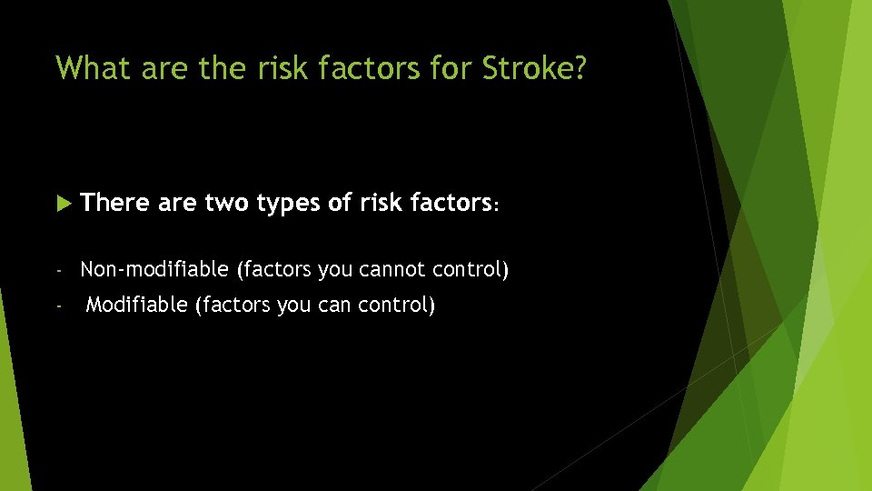What are the risk factors for Stroke? There are two types of risk factors: