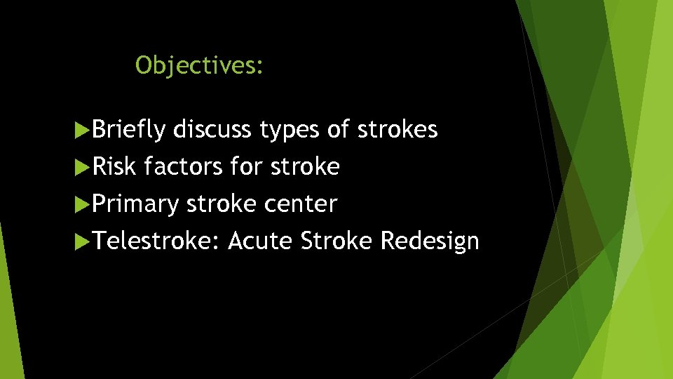 Objectives: Briefly discuss types of strokes Risk factors for stroke Primary stroke center Telestroke: