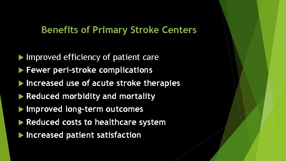 Benefits of Primary Stroke Centers Improved efficiency of patient care Fewer peri-stroke complications Increased