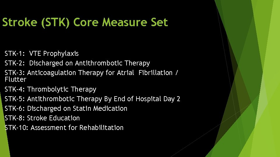 Stroke (STK) Core Measure Set STK-1: VTE Prophylaxis STK-2: Discharged on Antithrombotic Therapy STK-3: