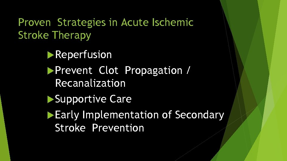 Proven Strategies in Acute Ischemic Stroke Therapy Reperfusion Prevent Clot Propagation / Recanalization Supportive