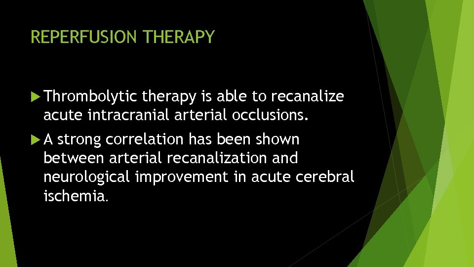 REPERFUSION THERAPY Thrombolytic therapy is able to recanalize acute intracranial arterial occlusions. A strong