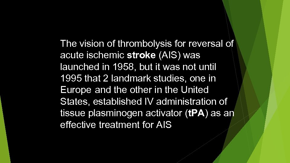 The vision of thrombolysis for reversal of acute ischemic stroke (AIS) was launched in