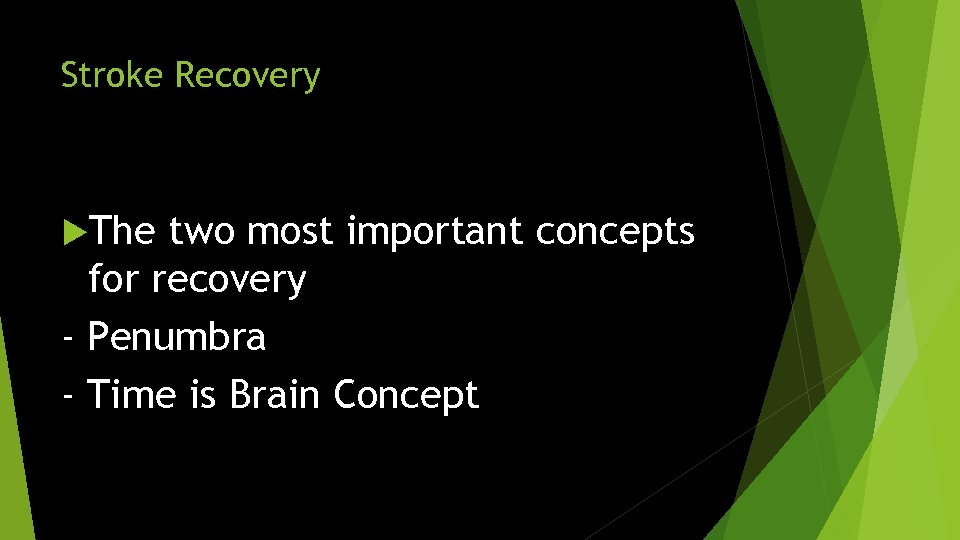 Stroke Recovery The two most important concepts for recovery - Penumbra - Time is