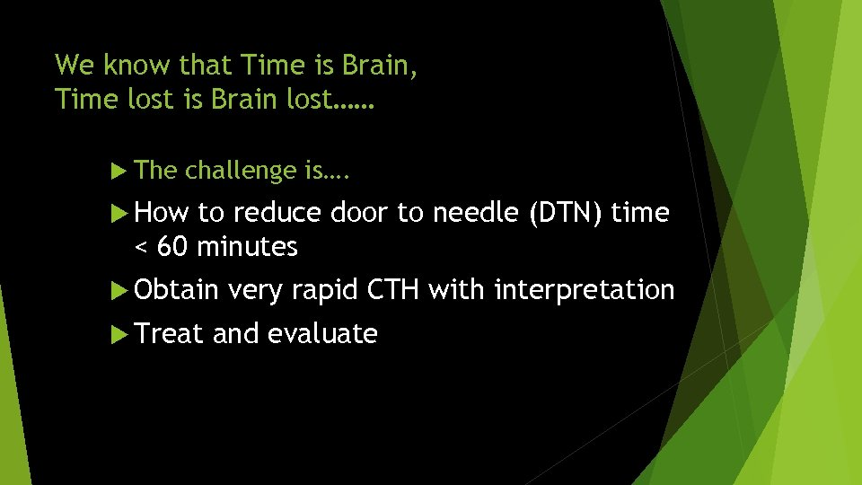 We know that Time is Brain, Time lost is Brain lost…… The challenge is….