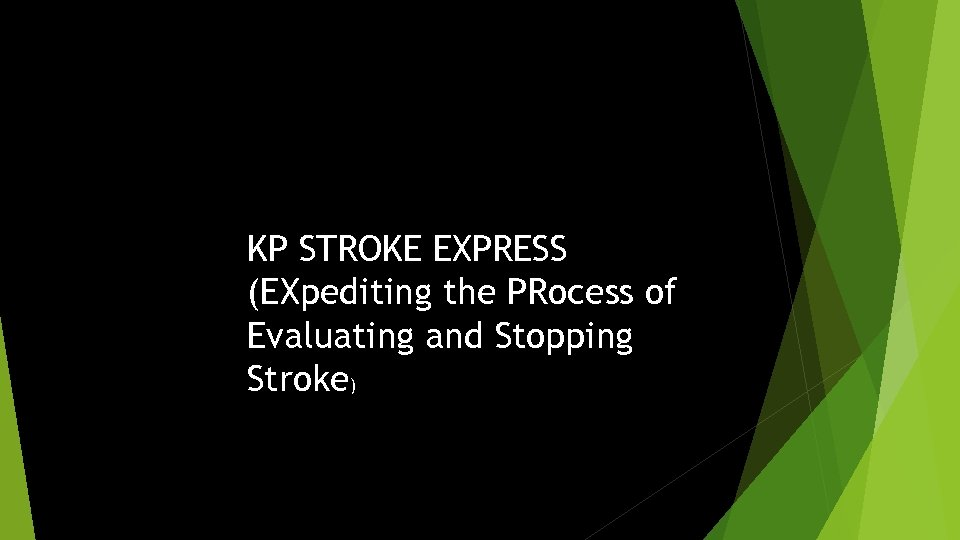 KP STROKE EXPRESS (EXpediting the PRocess of Evaluating and Stopping Stroke)