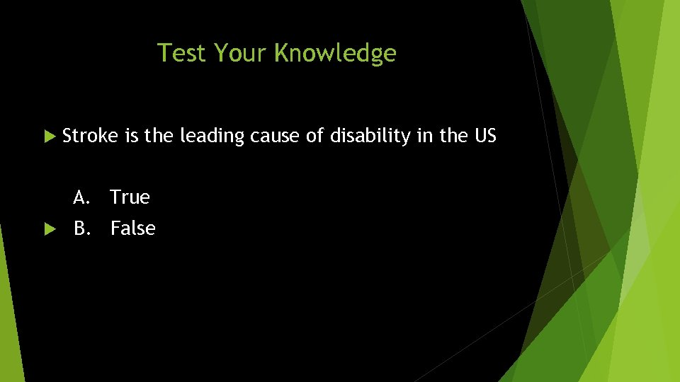 Test Your Knowledge Stroke is the leading cause of disability in the US A.