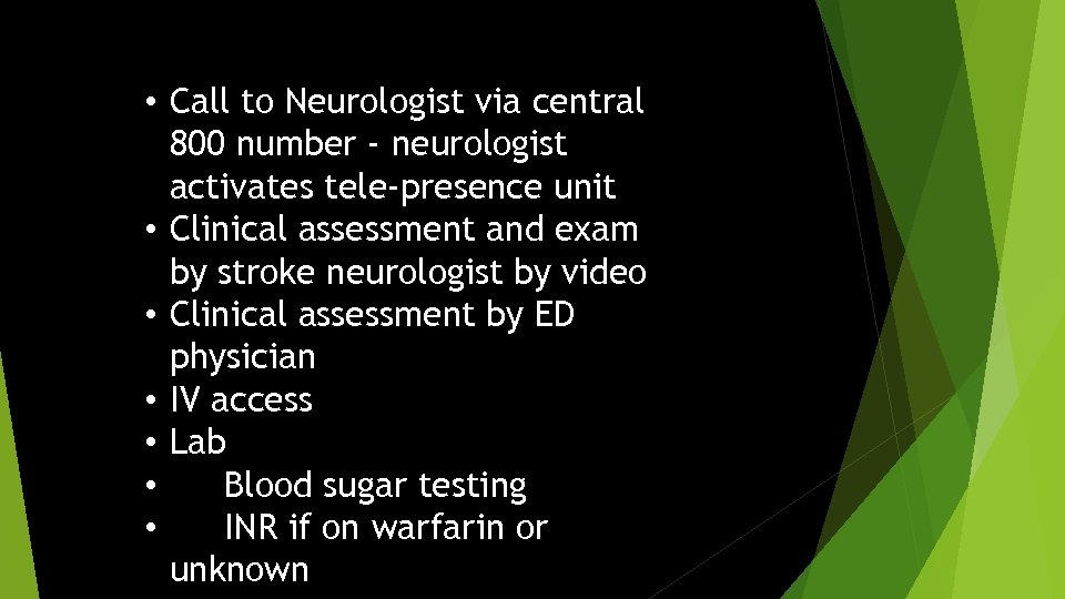 • Call to Neurologist via central 800 number - neurologist activates tele-presence unit