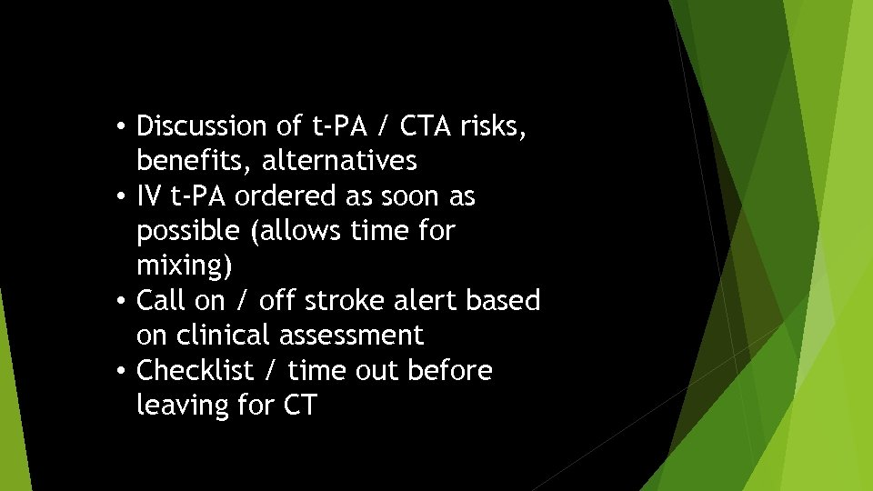 • Discussion of t-PA / CTA risks, benefits, alternatives • IV t-PA ordered