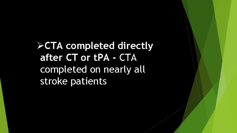 ØCTA completed directly after CT or t. PA - CTA completed on nearly all