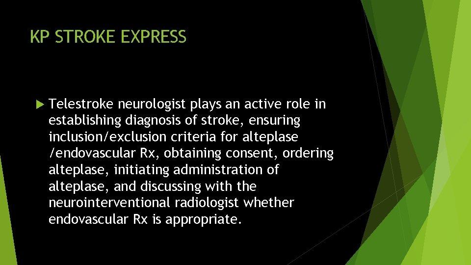 KP STROKE EXPRESS Telestroke neurologist plays an active role in establishing diagnosis of stroke,