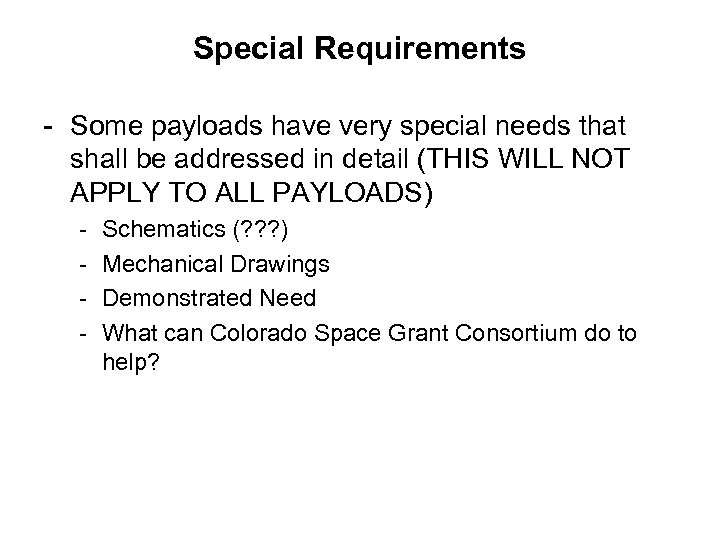Special Requirements - Some payloads have very special needs that shall be addressed in