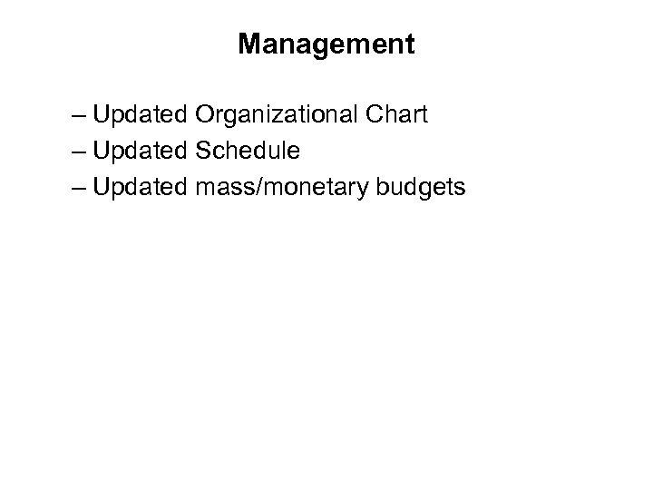 Management – Updated Organizational Chart – Updated Schedule – Updated mass/monetary budgets