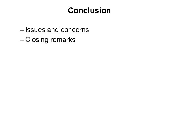 Conclusion – Issues and concerns – Closing remarks
