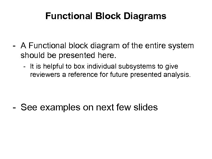 Functional Block Diagrams - A Functional block diagram of the entire system should be