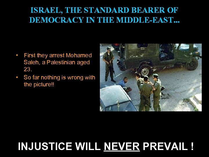 ISRAEL, THE STANDARD BEARER OF DEMOCRACY IN THE MIDDLE-EAST. . . • First they