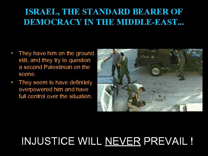 ISRAEL, THE STANDARD BEARER OF DEMOCRACY IN THE MIDDLE-EAST. . . • They have