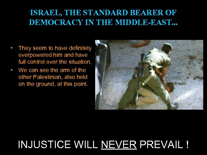 ISRAEL, THE STANDARD BEARER OF DEMOCRACY IN THE MIDDLE-EAST. . . • They seem