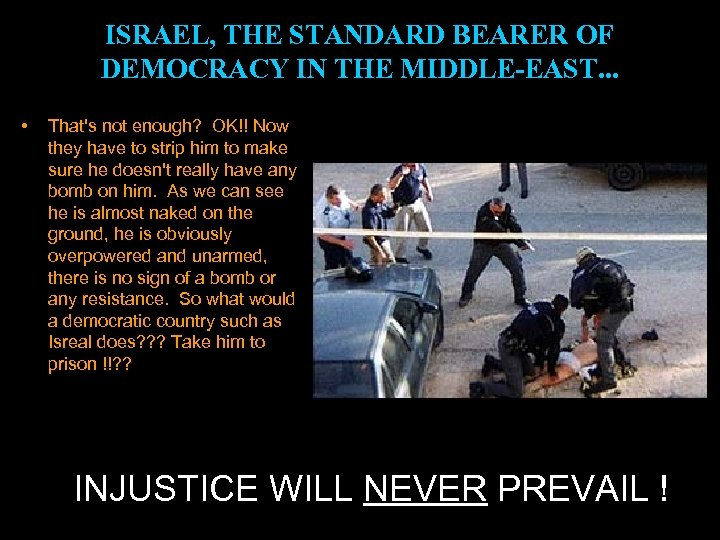 ISRAEL, THE STANDARD BEARER OF DEMOCRACY IN THE MIDDLE-EAST. . . • That's not