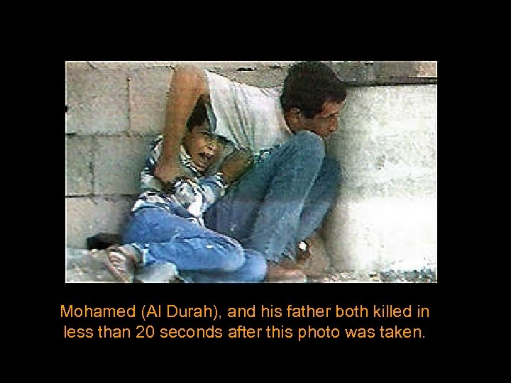 Mohamed (Al Durah), and his father both killed in less than 20 seconds after