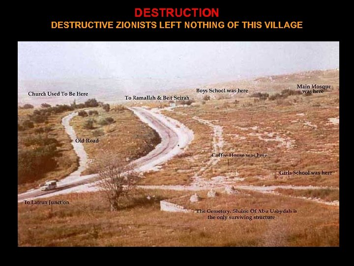DESTRUCTION DESTRUCTIVE ZIONISTS LEFT NOTHING OF THIS VILLAGE