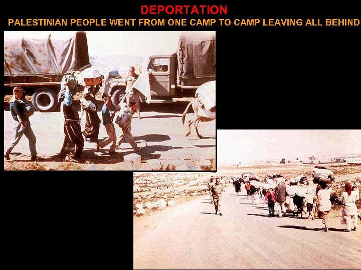 DEPORTATION PALESTINIAN PEOPLE WENT FROM ONE CAMP TO CAMP LEAVING ALL BEHIND