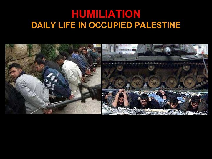 HUMILIATION DAILY LIFE IN OCCUPIED PALESTINE