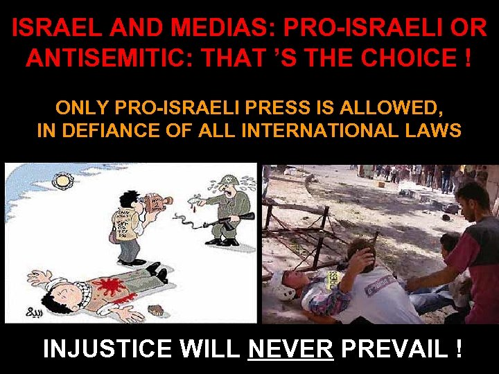 ISRAEL AND MEDIAS: PRO-ISRAELI OR ANTISEMITIC: THAT 'S THE CHOICE ! ONLY PRO-ISRAELI PRESS