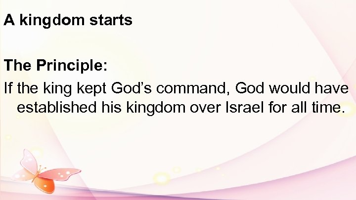 A kingdom starts The Principle: If the king kept God's command, God would have