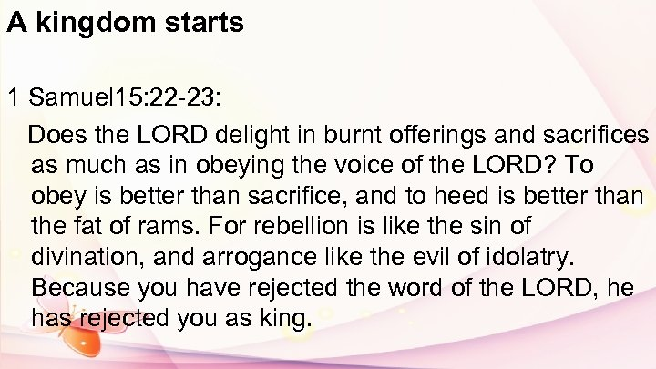 A kingdom starts 1 Samuel 15: 22 -23: Does the LORD delight in burnt