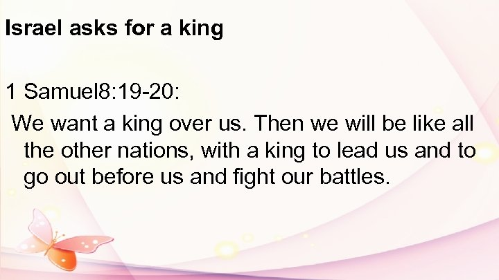 Israel asks for a king 1 Samuel 8: 19 -20: We want a king