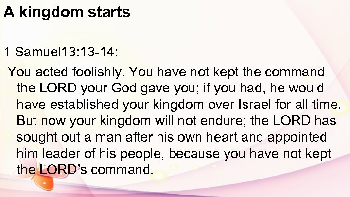 A kingdom starts 1 Samuel 13: 13 -14: You acted foolishly. You have not