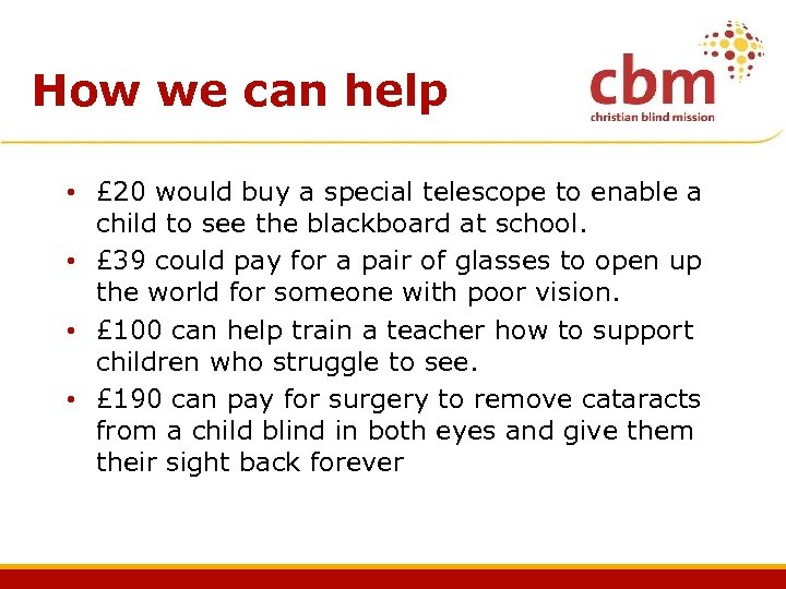 How we can help • £ 20 would buy a special telescope to enable