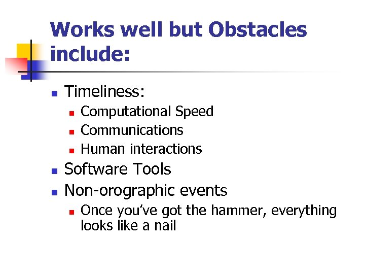 Works well but Obstacles include: n Timeliness: n n n Computational Speed Communications Human