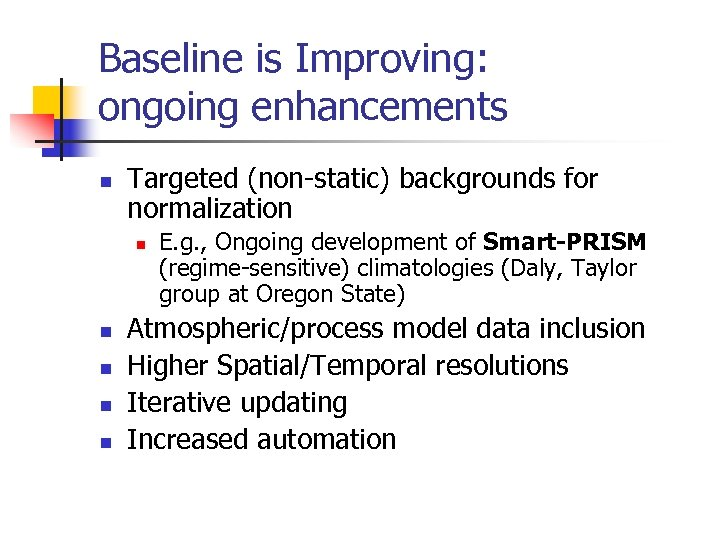 Baseline is Improving: ongoing enhancements n Targeted (non-static) backgrounds for normalization n n E.